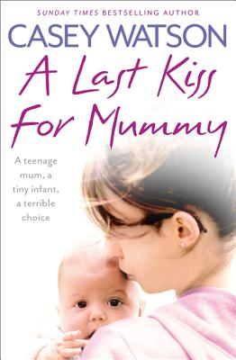 A Last Kiss for Mummy By Watson, Casey